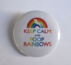 "Keep Calm and Poop Rainbows - 1.25"" or 1.5"" - Pinback Button - Magnet - Keychain"