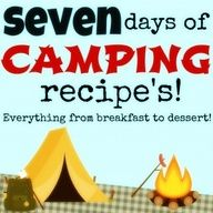 7 days of camping recipes, great for next season!