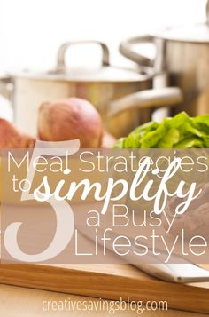 Simplify your time in the kitchen with these 5 meal-time strategies. Perfect for the family with a full schedule!