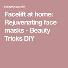 Facelift at home: Rejuvenating face masks - Beauty Tricks DIY