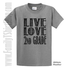 Live Love 2nd Grade T-Shirt by FamilyTShirtShop on Etsy https://www.etsy.com/listing/476525970/live-love-2nd-grade-t-shirt