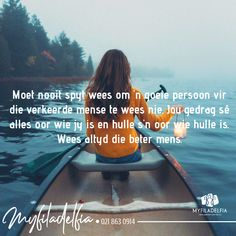 Moet nooit spyt wees om 'n goeie persoon vir die verkeerde mense te wees nie. Jou gedrag sê alles oor wie jy is en hulle s'n oor wie hulle is. Afrikaans, Scripts, Ministry, Om, Coaching, Messages, Motivation, Learning, Words