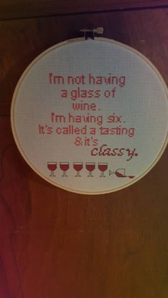 Inappropriate counted cross stitch Im not having a glass of wine. Im having six, its called a tasting & its classy This is a finished, framed