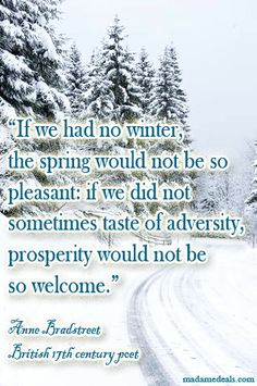 """""""If we had no winter, the spring would not be so pleasant: if we did not sometimes taste of adversity, prosperity would not be so welcome."""" #quotes"""