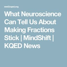What Neuroscience Can Tell Us About Making Fractions Stick | MindShift | KQED News
