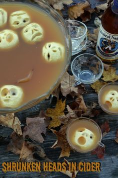 Shrunken Heads in Cider!