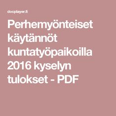 Perhemyönteiset käytännöt kuntatyöpaikoilla 2016 kyselyn tulokset - PDF