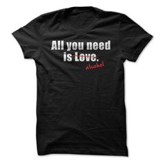 All you need is...alcohol T Shirts, Hoodies. Check price ==► https://www.sunfrog.com/Funny/All-you-need-isalcohol.html?41382