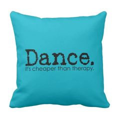 Dance. It's Cheaper Than Therapy. Pillow