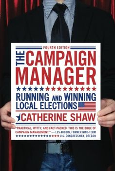 The Campaign Manager: Running and Winning Local Elections (Campaign Manager: Running & Winning Local Elections) by Catherine Shaw