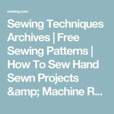 Sewing Techniques Archives | Free Sewing Patterns | How To Sew Hand Sewn Projects & Machine Rewiews| Sewing.com