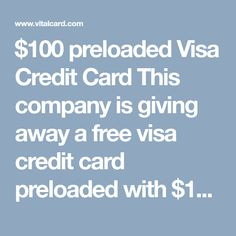 $100 preloaded Visa Credit Card  This company is giving away a free visa credit card preloaded with $100 dollars get yours today!! Just sign up using your e-mail and share on facebook! the link is below Copy and Paste https://www.vitalcard.com/u/68D078