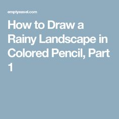 How to Draw a Rainy Landscape in Colored Pencil, Part 1