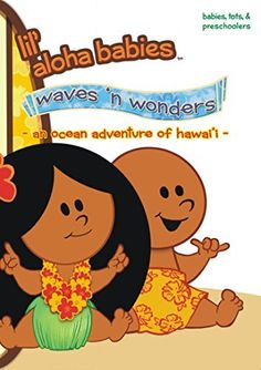 Lil' Aloha Babies - Waves n Wonders: An Ocean Adventure of Hawaii Amazon Instant Video ~ Local Girl Productions, https://www.amazon.com/dp/B002QPW6X6/ref=cm_sw_r_pi_dp_9ZvBzb0GAK59E