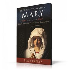 Overwhelming Biblical and Historical Evidence Proves Both Mary's Perpetual Virginity and Her Assumption into Heaven
