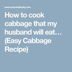 How to cook cabbage that my husband will eat… (Easy Cabbage Recipe)