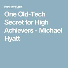 One Old-Tech Secret for High Achievers - Michael Hyatt