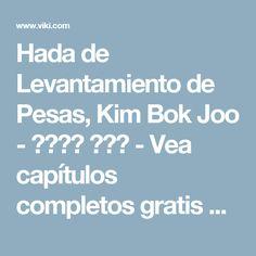 Hada de Levantamiento de Pesas, Kim Bok Joo - 역도요정 김복주 - Vea capítulos completos gratis con subs en Español - Corea del Sur - Series de TV - Viki