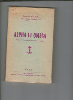 Alpha Et Omega : Essai Sur Le Christianisme Oecumenique Integral de Leonide Chrol , Pretre de l'Eglise Orthodoxe Russe