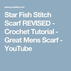 Star Fish Stitch Scarf REVISED - Crochet Tutorial - Great Mens Scarf - YouTube