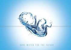 Amazing poster: Save Water for the Future. by nishad2m8 via devianart.com