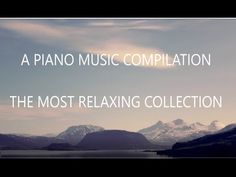 A RELAXING PIANO MUSIC COMPILATION