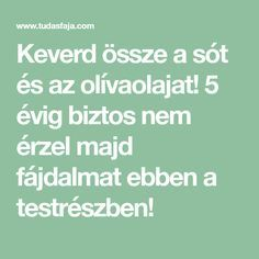 Keverd össze a sót és az olívaolajat! 5 évig biztos nem érzel majd fájdalmat ebben a testrészben! Health Motivation, Arthritis, Anti Aging, Math, Beauty, Bridge Pattern, Creative, Mathematics, Cosmetology