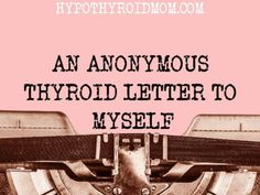 An anonymous thyroid letter so beautiful and inspiring, and just what we need to read on our worst of days. Thyroid Disease, Thyroid Health, Flat Abs Workout, Hypothyroidism Symptoms, Signs And Symptoms, Anonymous, Depression, Laughter, Medicine