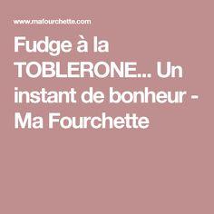Fudge à la TOBLERONE... Un instant de bonheur - Ma Fourchette