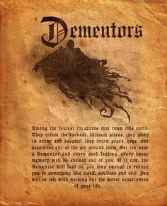 Beware Dementors. They suck the happiness out of us. They are bitter and sad. They want others to be as unhappy as they are.