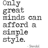 Only great minds can afford a simple style. ~Stendal.