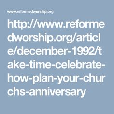 http://www.reformedworship.org/article/december-1992/take-time-celebrate-how-plan-your-churchs-anniversary