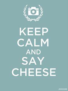 Keep Calm + Say Cheese
