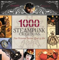 1,000 Steampunk Creations: Neo-Victorian Fashion, Gear, and Art  by Dr. Grymm. Click on the cover to see if the book's available at Otis Library.