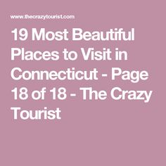 19 Most Beautiful Places to Visit in Connecticut - Page 18 of 18 - The Crazy Tourist