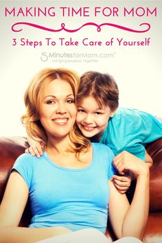 Making Time for Mom - 3 Steps to Take Care of Yourself. #moms