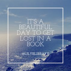 #Monday #book #quotes @lilyslibrary It's a beautiful day to get lost in a book….