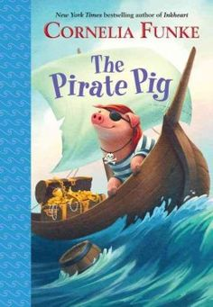 "The Pirate Pig by Cornelia Funke | Laela T. says: ""This is a high seas caper involvin' a skull-and-crossbones-wearin' pig, a stout captain and t' unwanted attention o' Barracuda Bill."""
