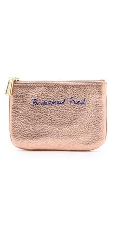 Save your pennies for a Bridesmaid fund wallet.