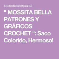 """"""" MOSSITA BELLA PATRONES Y GRÁFICOS CROCHET """": Saco Colorido, Hermoso!"""