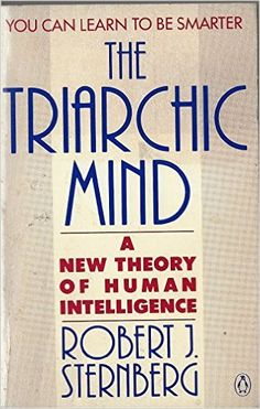 The Triarchic Mind: A New Theory of Human Intelligence https://www.amazon.com/dp/0140092102?m=A1WRMR2UE5PIS8&ref_=v_sp_detail_page