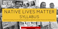 Native Lives Matter Syllabus (via POC Online Classroom) A syllabus of resources to help people explore and understand the violence and oppression against Native people that's happening today, and the historical framework on which it was built.