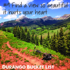 Durango Bucket List: Find a view so beautiful it hurts your heart