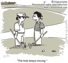 golf hole keeps moving cartoon @ http://www.cartoonstock.com/cartoonview.asp?catref=sran437