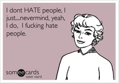 Funny, ecards, I hate people. Lol, Haha Funny, Funny Stuff, Funny Shit, Funny Work, That's Hilarious, Funny Sarcasm, Freaking Hilarious, Funny Life