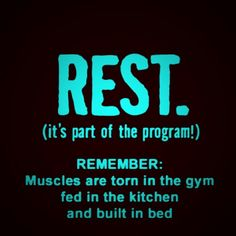 REST!!! Make sure you're getting it!! it is just as important as your workouts and so often neglected until we are injured or sick and forced to do it.