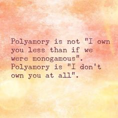 Polyamorous Kinky Geeky Vegan Spiritual Seeker And maybe, just maybe a little crazy Polyamorous Relationship, Open Relationship, Polyamory Quotes, Amazing Quotes, Love Quotes, Because I Love You, My Love, Non Monogamy, Definition Quotes