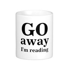 GO, away, I'm reading Coffee Mug