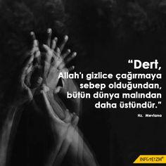 """""""Dert, Allah'ı gizlice çağırmaya sebep olduğundan, bütün dünya malından daha üstündür."""" Hz. Mevlana  #mevlana #infoteizm"""