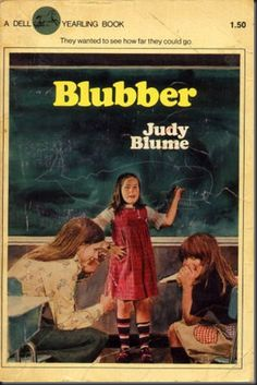 Blubber - Judy Blume - I remember how difficult this was to read, but I couldn't put it down.